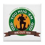You Hug 'Em - We Cut 'Em Tile Coaster