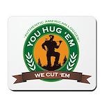 You Hug 'Em - We Cut 'Em Mousepad