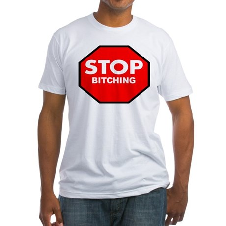 Stop Bitching Fitted T-Shirt