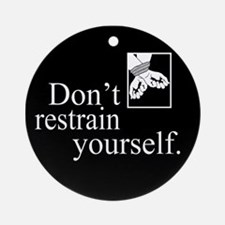 Don't Restrain Yourself Ornament (Round)