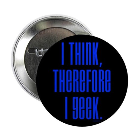 I Think, Therefore I Geek Button