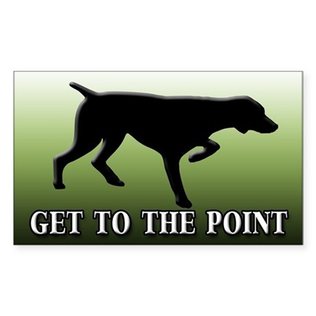 GET TO THE POINT Rectangle Sticker
