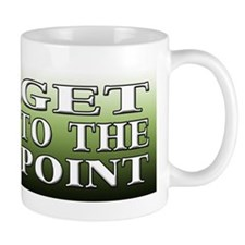 GET TO THE POINT Small Mug