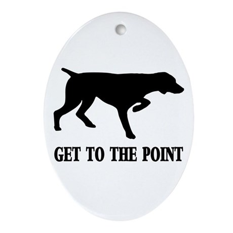 GET TO THE POINT Oval Ornament