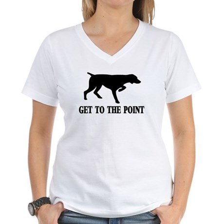 GET TO THE POINT Women's V-Neck T-Shirt
