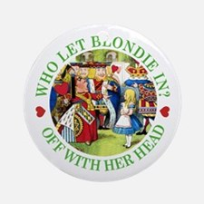 WHO LET BLONDIE IN? Ornament (Round)