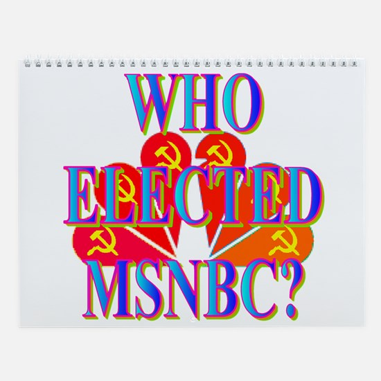 WHO ELECTED MSNBC? Wall Calendar