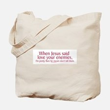 When Jesus Said Love Your Enemies Tote Bag