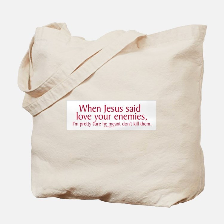 When Jesus Said Love Your Enemies Tote Bag
