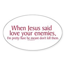 When Jesus Said Love Your Enemies Oval Stickers