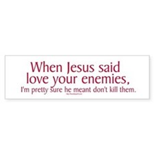 When Jesus Said Love Your Enemies Bumper Stickers