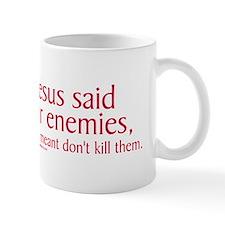 When Jesus Said Love Your Enemies Mug