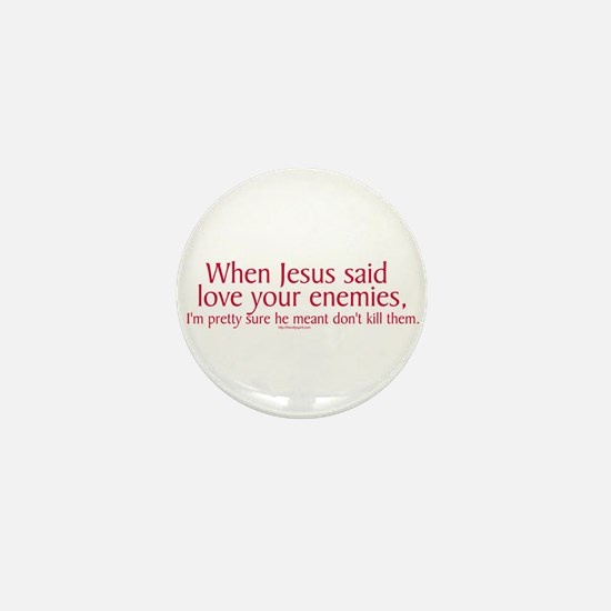 When Jesus Said Love Your Enemies Mini Button
