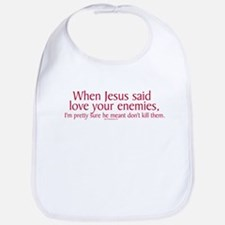 When Jesus Said Love Your Enemies Bib