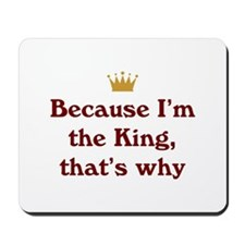 Because I'm King Mousepad