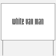 White Van Man Yard Sign