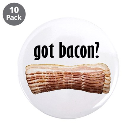 "got bacon? 3.5"" Button (10 pack)"