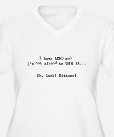 I have ADHD And I'm not afraid to use it. T-Shirt
