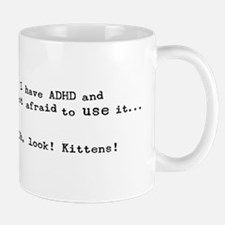 I have ADHD And I'm not afraid to use it. Mug