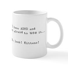 I have ADHD And I'm not afraid to use it. Mug