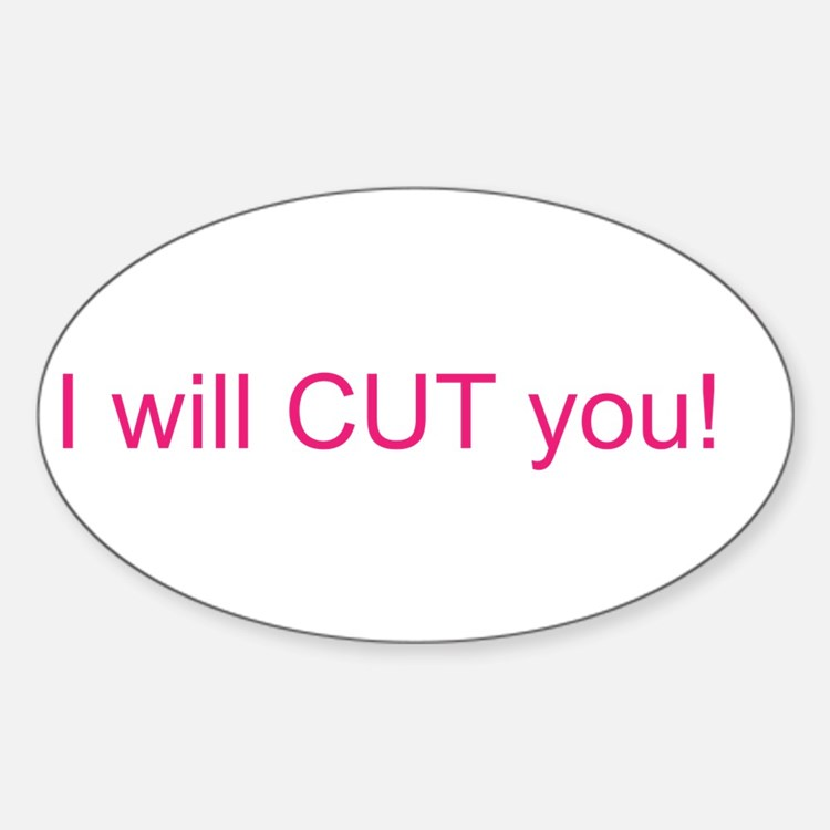 I will CUT you Sticker (Oval)