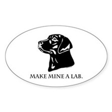 Make Mine A Lab Oval Decal