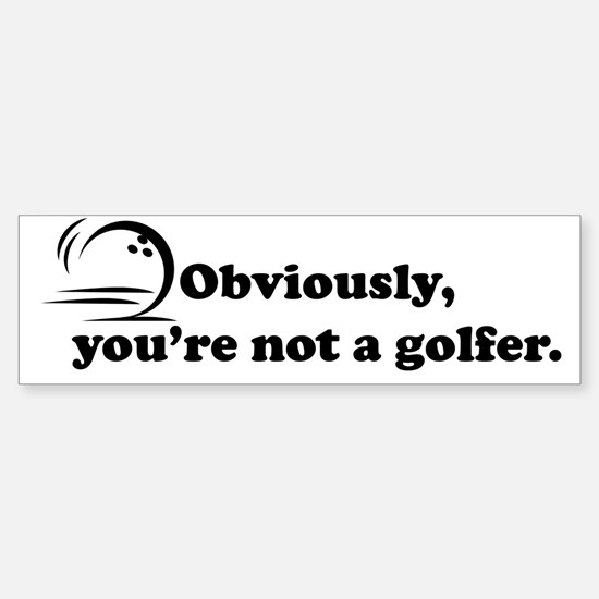 Obviously, not a golfer Sticker (Bumper)