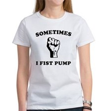 Sometimes I Fist Pump Tee