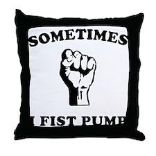 Sometimes I Fist Pump Throw Pillow
