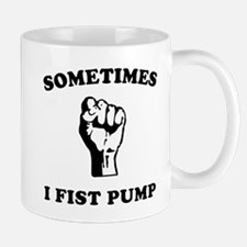 Sometimes I Fist Pump Mug