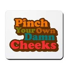 Pinch Your Own Cheeks Mousepad