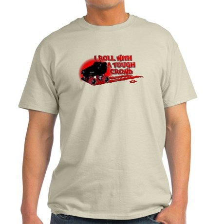 I Roll With A Tough Crowd Light T-Shirt