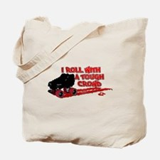 I Roll With A Tough Crowd Tote Bag