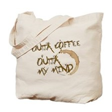 Outta Coffe, Outta My Mind Tote Bag