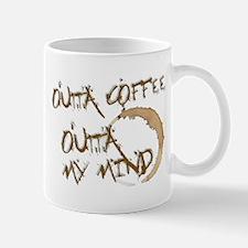 Outta Coffe, Outta My Mind Mug