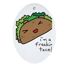 I'm a freaking taco Oval Ornament