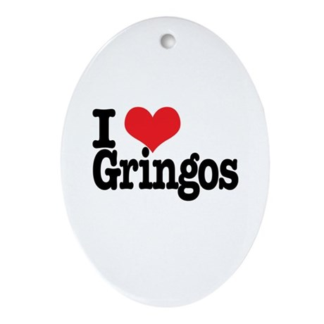 I love gringos Oval Ornament