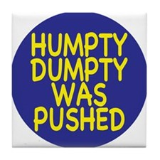 Humpty Dumpty was pushed Tile Coaster
