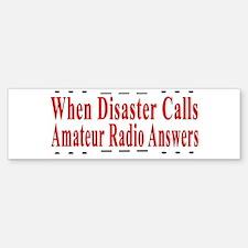 When Disaster Calls Amateur R Bumper Bumper Bumper Sticker