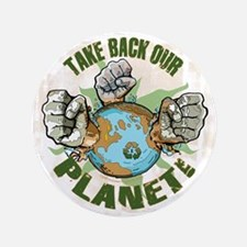 "Take Back Our Planet 3.5"" Button"