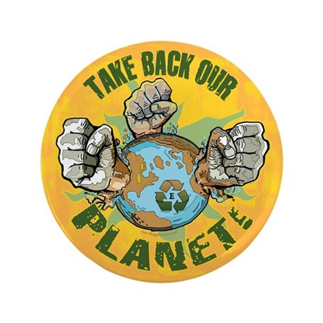 """Take Back Our Planet 2 3.5"""" Button"""