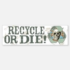 Recycle or Die Bumper Bumper Bumper Sticker