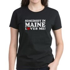 Somebody in Maine Loves Me Tee