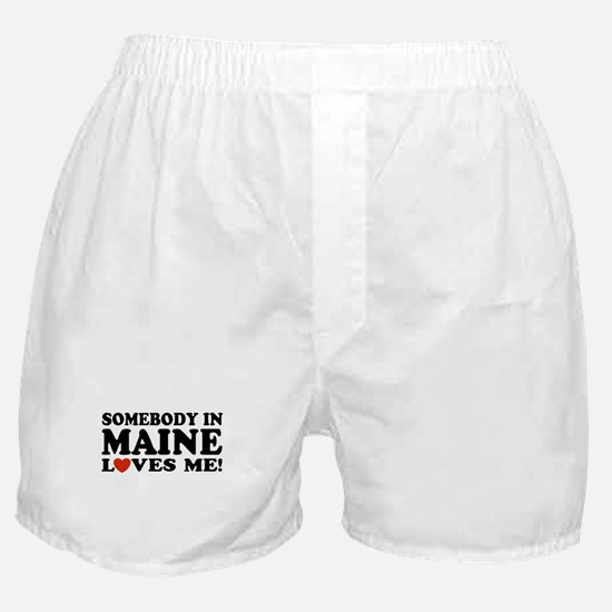Somebody in Maine Loves Me Boxer Shorts
