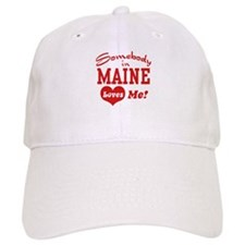 Somebody in Maine Loves Me Baseball Cap
