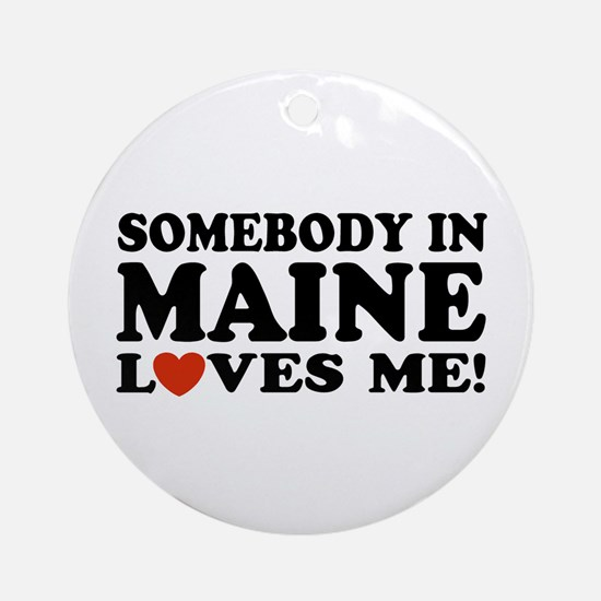Somebody in Maine Loves Me Ornament (Round)