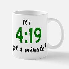 It's 4:19, got a minute? Mug