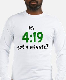 It's 4:19, got a minute? Long Sleeve T-Shirt