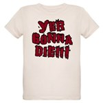 Yer Gonna Die!!! Organic Kids T-Shirt