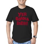 Yer Gonna Die!!! Men's Fitted T-Shirt (dark)